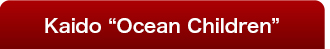"KAIDO ""Ocean Children"""